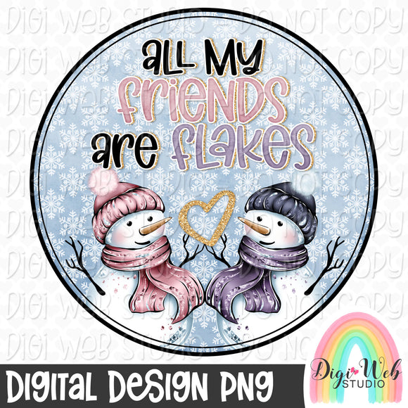 All My Friends Are Flakes - Digital Sublimation Printable