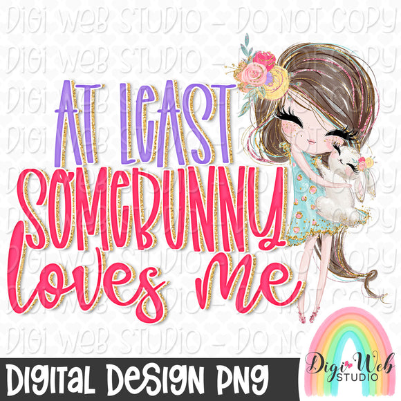 At Least Somebunny Loves Me 2 - Digital Sublimation Printable