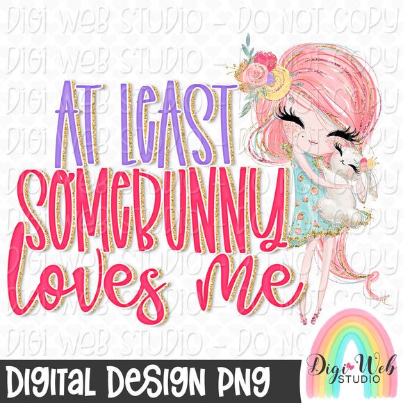 At Least Somebunny Loves Me 3 - Digital Sublimation Printable