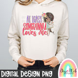 At Least Somebunny Loves Me 4 - Digital Sublimation Printable