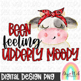 Been Feeling Udderly Moody - Digital Sublimation Printable