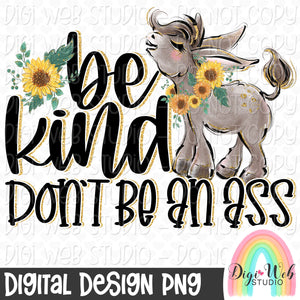 Be Kind Don't Be An Ass - Digital Sublimation Printable