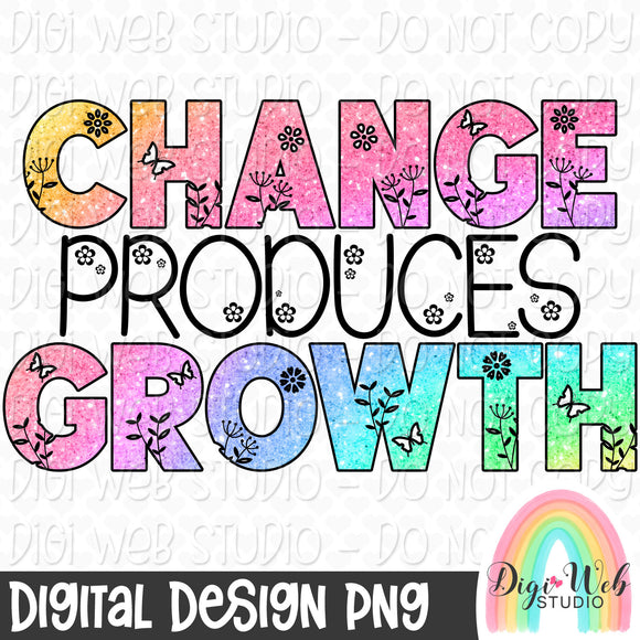 Change Produces Growth - Digital Sublimation Printable