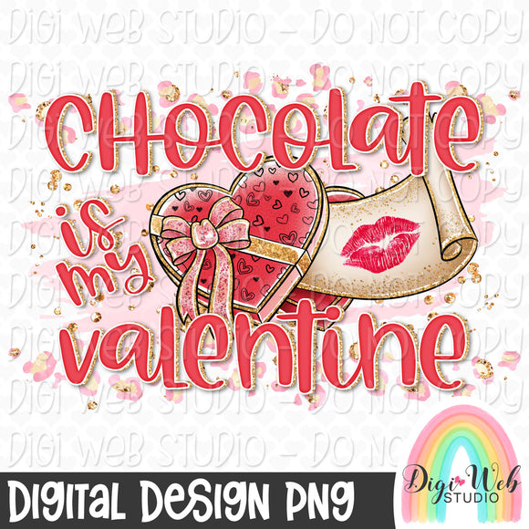 Chocolate Is My Valentine - Digital Sublimation Printable