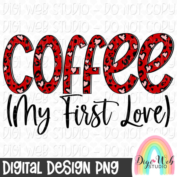 Coffee My First Love - Digital Sublimation Printable