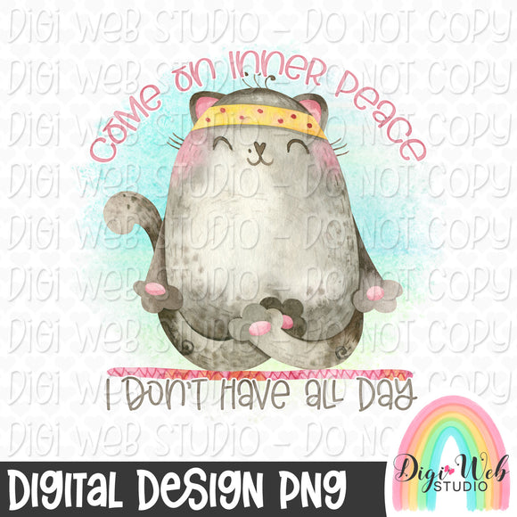 Come On Inner Peace I Don't Have All Day - Digital Sublimation Printable
