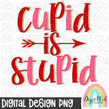 Cupid Is Stupid - Digital Sublimation Printable