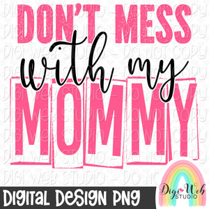 Don't Mess With My Mommy - Digital Sublimation Printable