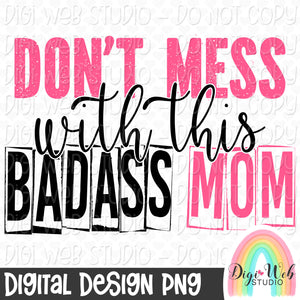 Don't Mess With This Badass Mom - Digital Sublimation Printable