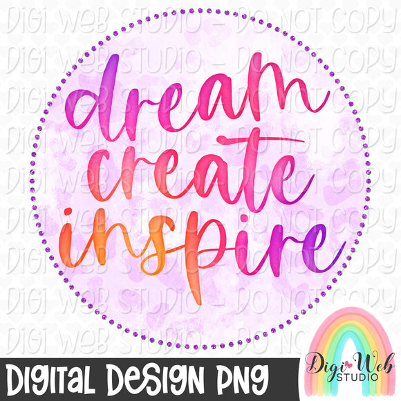 Dream Create Inspire - Digital Sublimation Printable
