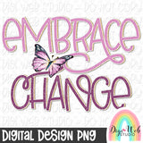 Embrace Change - Digital Sublimation Printable
