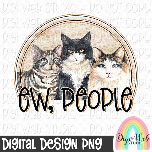 Ew, People Cats - Digital Sublimation Printable
