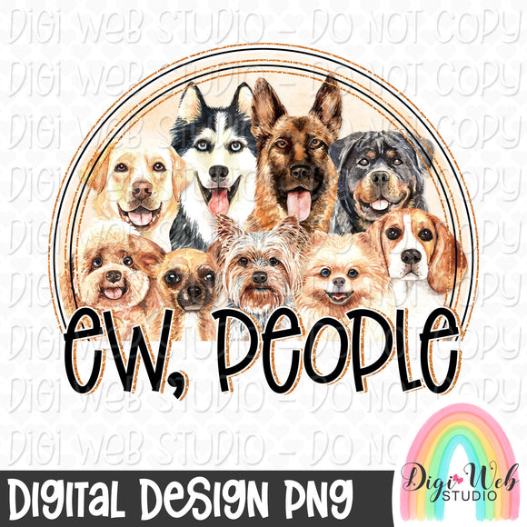 Ew, People Dogs - Digital Sublimation Printable
