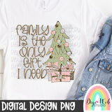 Family Is The Only Gift I Need - Digital Sublimation Printable