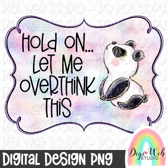 Hold On Let Me Overthink This - Digital Sublimation Printable