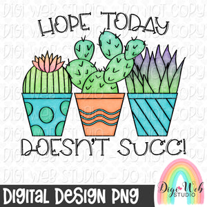 Hope Today Doesn't Succ - Digital Sublimation Printable