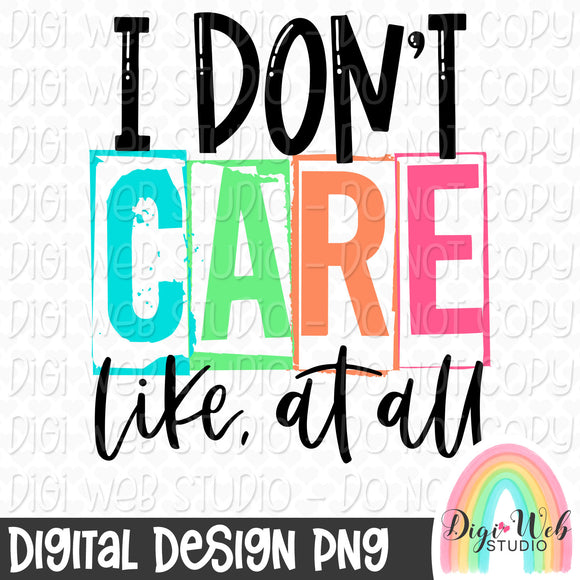 I Don't Care Like, At All - Digital Sublimation Printable