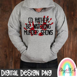 I'd Rather Be Watching Murder Shows - Digital Sublimation Printable