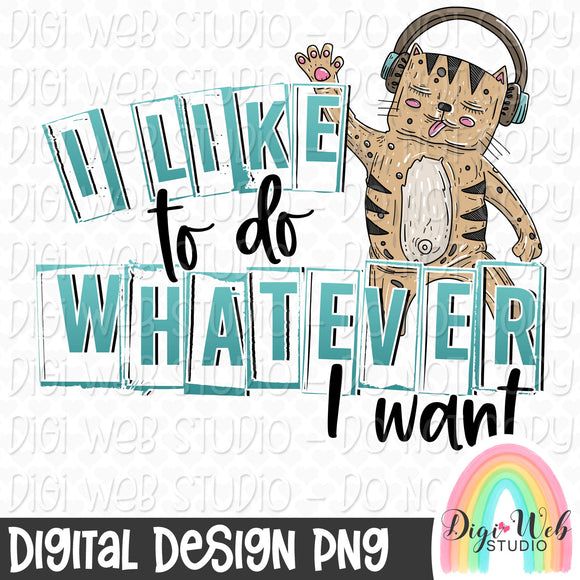 I Like To Do Whatever I Want - Digital Sublimation Printable