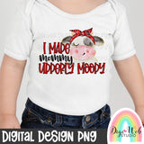 I Made Mommy Udderly Moody - Digital Sublimation Printable