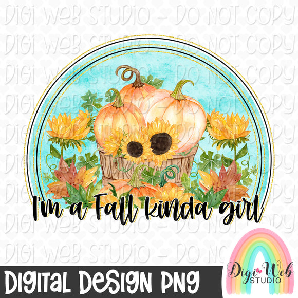I'm A Fall Kinda Girl - Digital Sublimation Printable