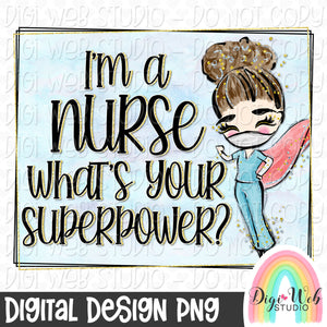 I'm A Nurse What's Your Superpower 1 - Digital Sublimation Printable