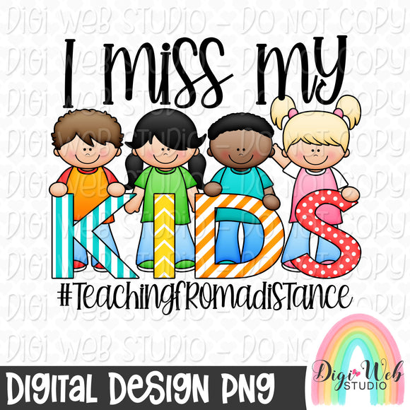 I Miss My Kids Teaching From A Distance - Digital Sublimation Printable