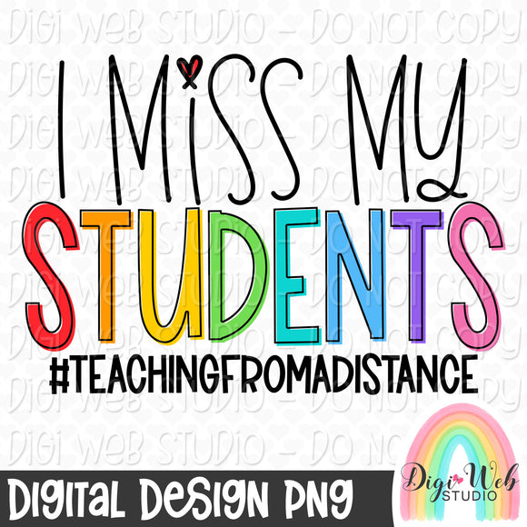 I Miss My Students Teaching From A Distance - Digital Sublimation Printable