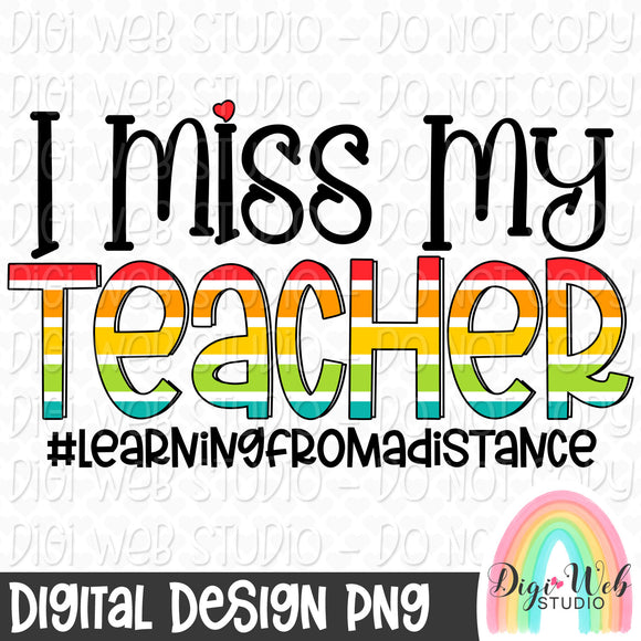 I Miss My Teacher Learning From A Distance - Digital Sublimation Printable