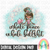 Inhale Peace Exhale Bullshit 4 - Digital Sublimation Printable