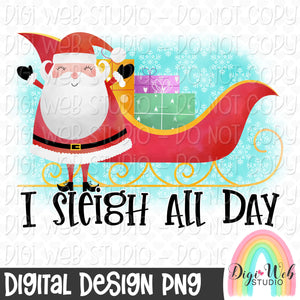 I Sleigh All Day - Digital Sublimation Printable