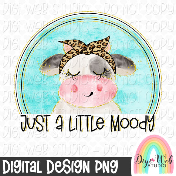 Just A Little Moody - Digital Sublimation Printable