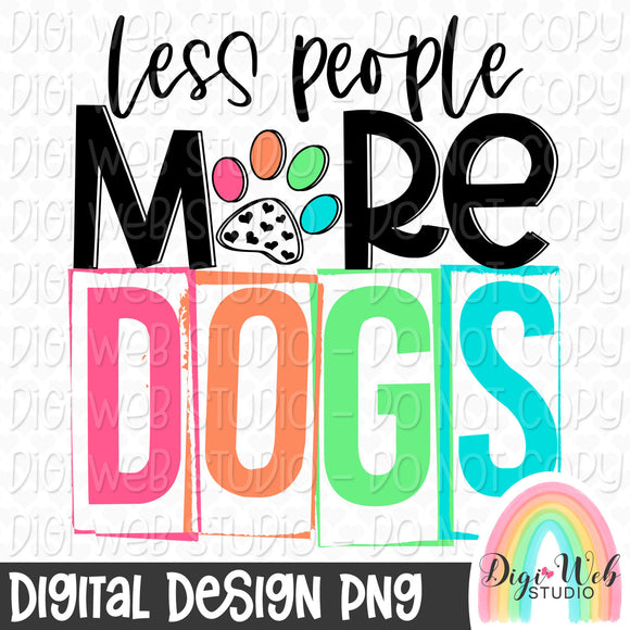 Less People More Dogs - Digital Sublimation Printable