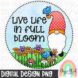 Live Life In Full Bloom Gnome - Digital Sublimation Printable