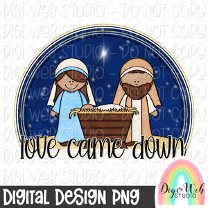 Love Came Down, Nativity - Digital Sublimation Printable