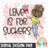 Love Is For Suckers 2 - Digital Sublimation Printable