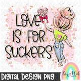 Love Is For Suckers 3 - Digital Sublimation Printable