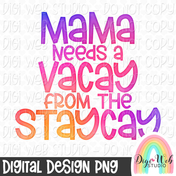 Mama Needs A Vacay From The Staycay - Digital Sublimation Printable