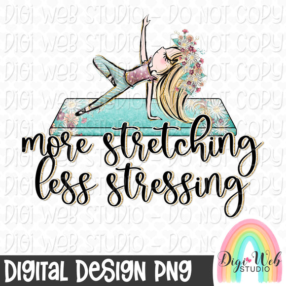 More Stretching Less Stressing 1 - Digital Sublimation Printable