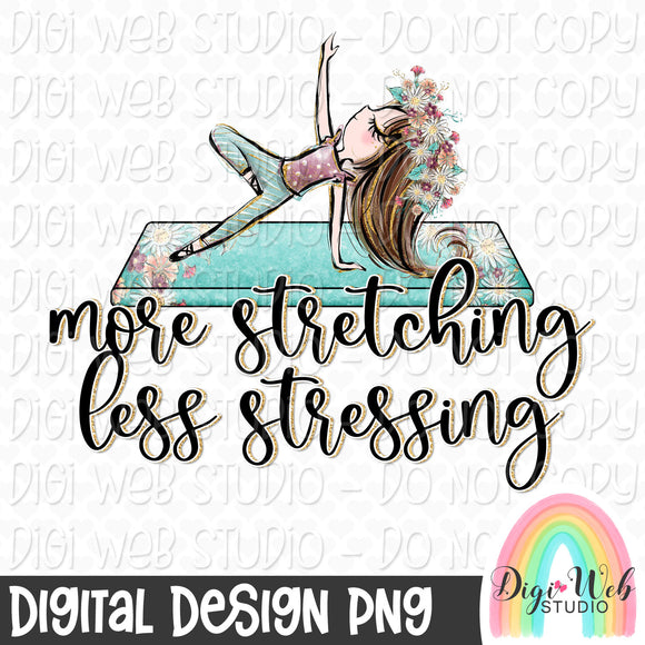More Stretching Less Stressing 2 - Digital Sublimation Printable