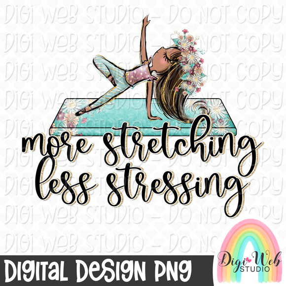 More Stretching Less Stressing 4 - Digital Sublimation Printable