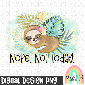 Nope Not Today - Digital Sublimation Printable