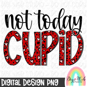 Not Today Cupid - Digital Sublimation Printable