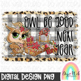 Owl Be Good Next Year - Digital Sublimation Printable
