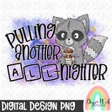 Pulling Another All-Nighter - Digital Sublimation Printable