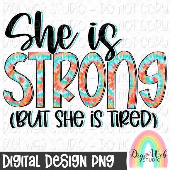 She Is Strong But She Is Tired - Digital Sublimation Printable