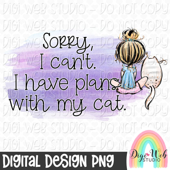 Sorry I Can't I Have Plans With My Cat 1 - Digital Sublimation Printable