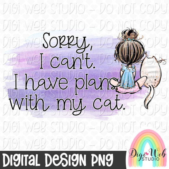Sorry I Can't I Have Plans With My Cat 2 - Digital Sublimation Printable