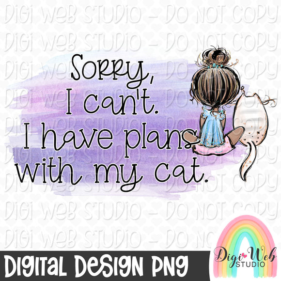 Sorry I Can't I Have Plans With My Cat 4 - Digital Sublimation Printable