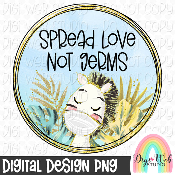 Spread Love Not Germs Zebra 2 - Digital Sublimation Printable